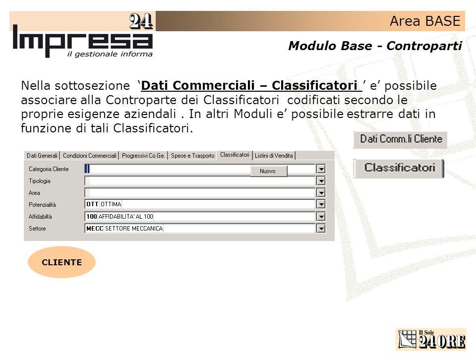 Area BASE Modulo Base - Controparti Nella sottosezione Dati Commerciali – Classificatori e possibile associare alla Controparte dei Classificatori codificati secondo le proprie esigenze aziendali.