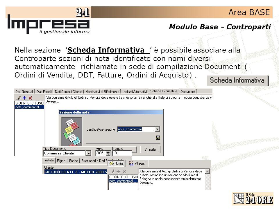 Area BASE Modulo Base - Controparti Nella sezione Scheda Informativa è possibile associare alla Controparte sezioni di nota identificate con nomi diversi automaticamente richiamate in sede di compilazione Documenti ( Ordini di Vendita, DDT, Fatture, Ordini di Acquisto).