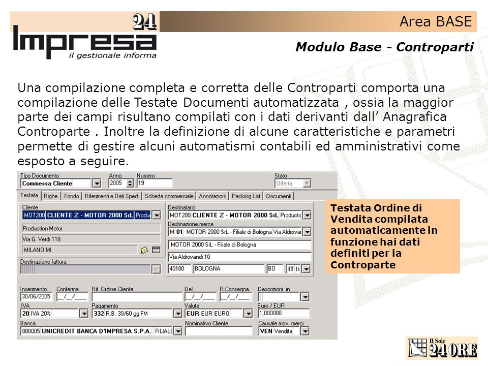 Area BASE Modulo Base - Controparti Una compilazione completa e corretta delle Controparti comporta una compilazione delle Testate Documenti automatizzata, ossia la maggior parte dei campi risultano compilati con i dati derivanti dall Anagrafica Controparte.