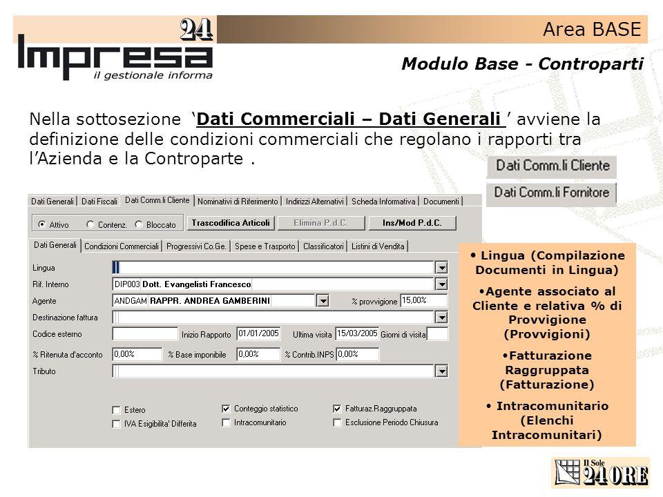 Area BASE Modulo Base - Controparti Nella sottosezione Dati Commerciali – Dati Generali avviene la definizione delle condizioni commerciali che regolano i rapporti tra lAzienda e la Controparte.