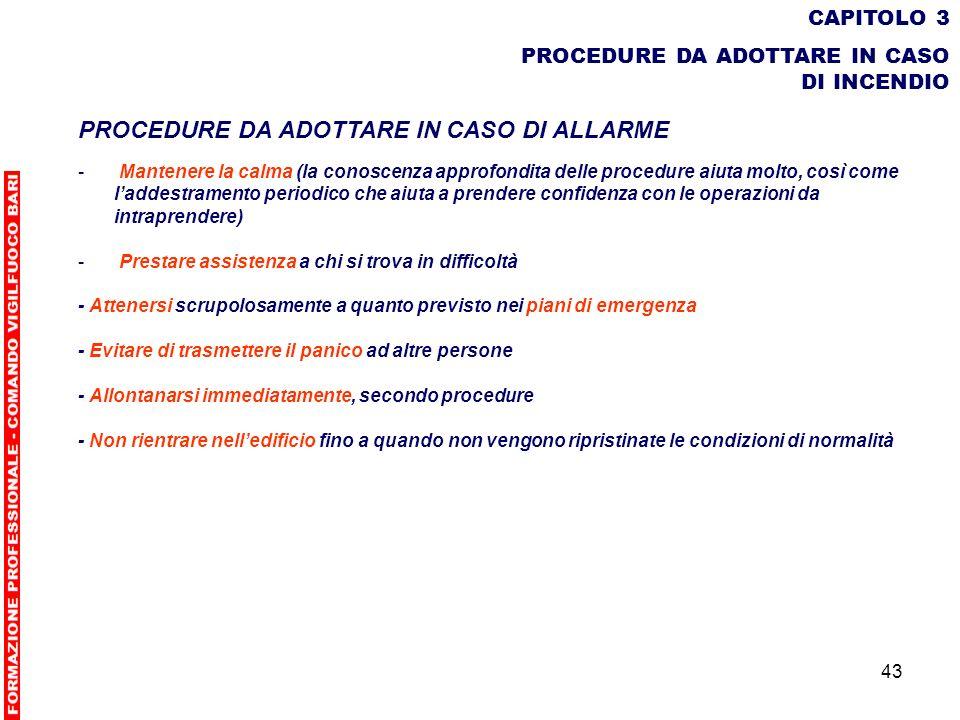 43 CAPITOLO 3 PROCEDURE DA ADOTTARE IN CASO DI INCENDIO PROCEDURE DA ADOTTARE IN CASO DI ALLARME - Mantenere la calma (la conoscenza approfondita dell