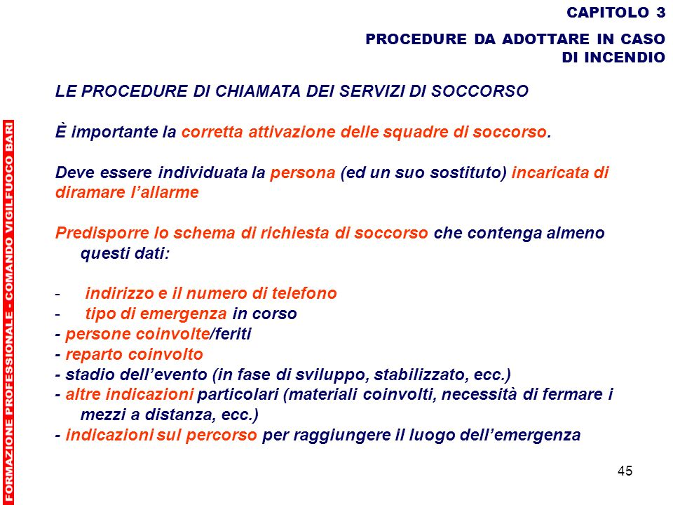 45 CAPITOLO 3 PROCEDURE DA ADOTTARE IN CASO DI INCENDIO LE PROCEDURE DI CHIAMATA DEI SERVIZI DI SOCCORSO È importante la corretta attivazione delle sq