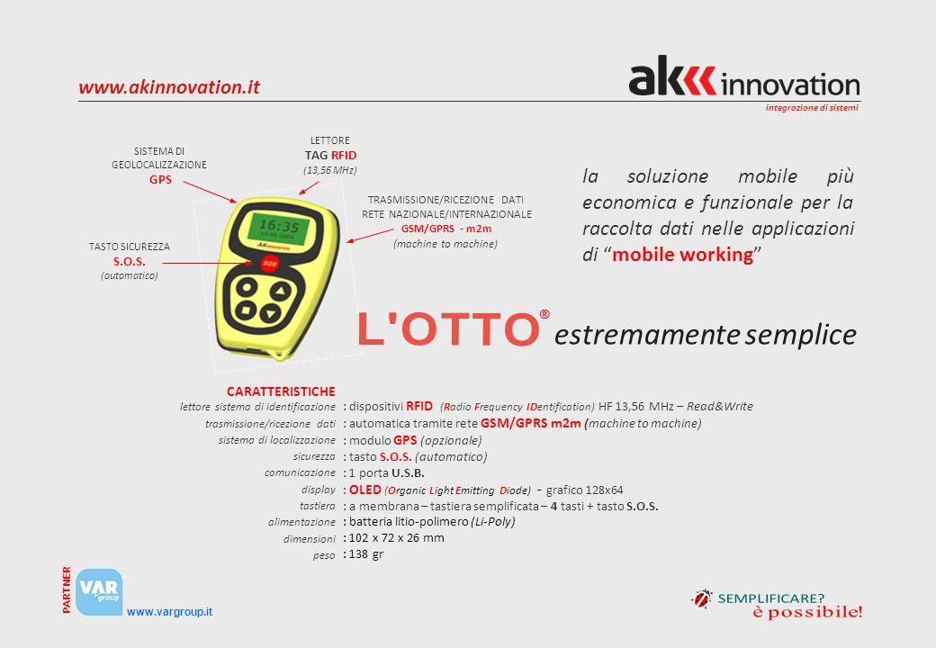 integrazione di sistemi www.vargroup.it PARTNER www.akinnovation.it la soluzione mobile più economica e funzionale per la raccolta dati nelle applicaz