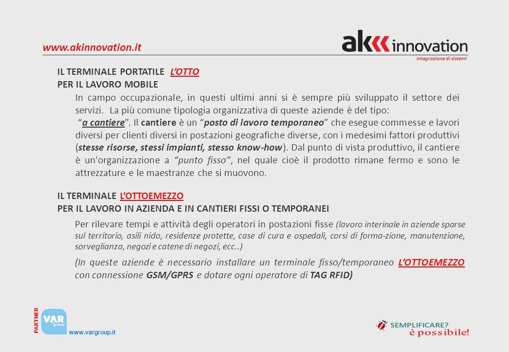 integrazione di sistemi www.vargroup.it PARTNER www.akinnovation.it In campo occupazionale, in questi ultimi anni si è sempre più sviluppato il settor