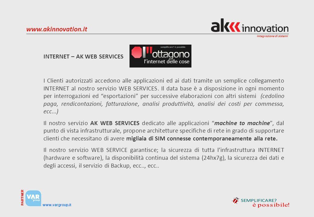 integrazione di sistemi www.vargroup.it PARTNER www.akinnovation.it I Clienti autorizzati accedono alle applicazioni ed ai dati tramite un semplice collegamento INTERNET al nostro servizio WEB SERVICES.