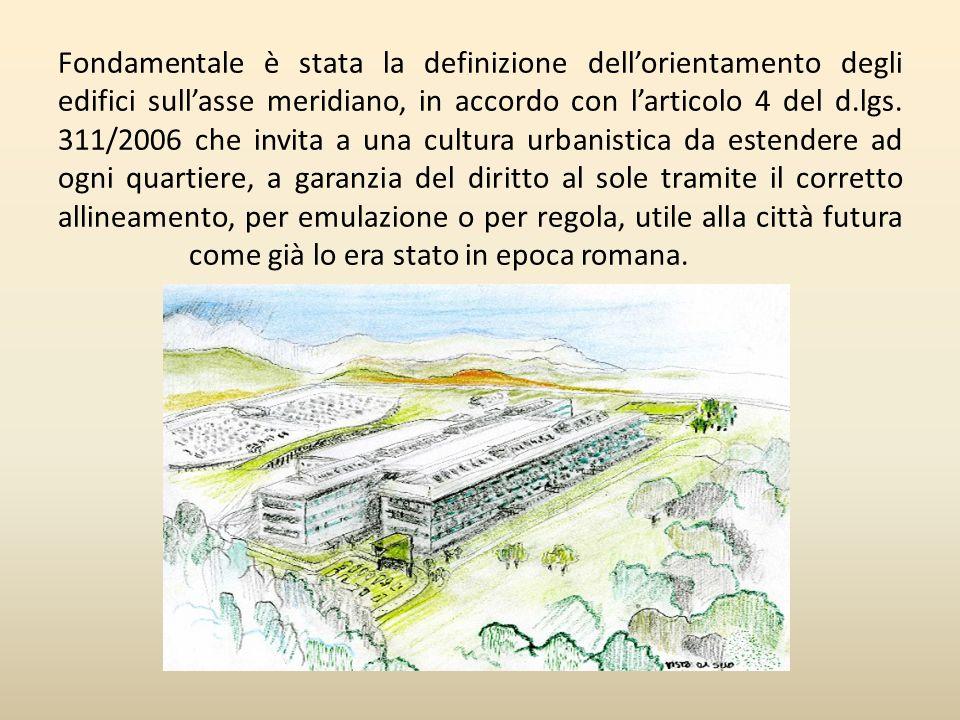 Fondamentale è stata la definizione dellorientamento degli edifici sullasse meridiano, in accordo con larticolo 4 del d.lgs. 311/2006 che invita a una