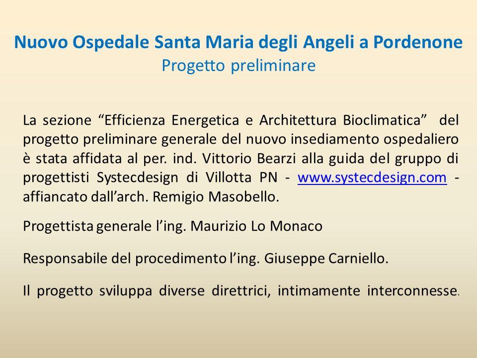 Nuovo Ospedale Santa Maria degli Angeli a Pordenone Progetto preliminare La sezione Efficienza Energetica e Architettura Bioclimatica del progetto preliminare generale del nuovo insediamento ospedaliero è stata affidata al per.