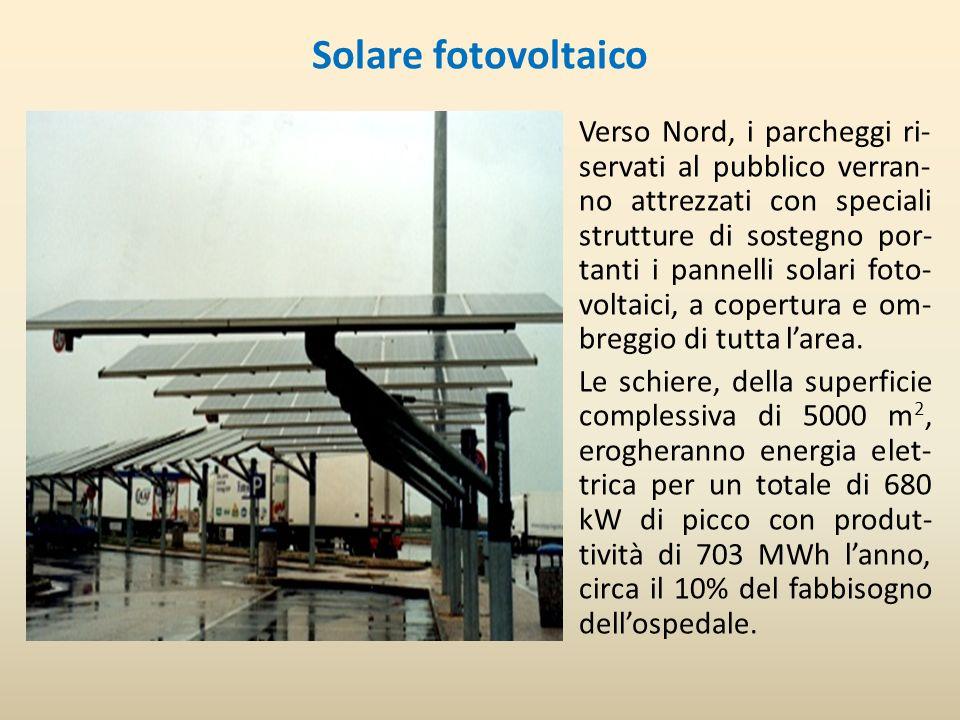 Solare fotovoltaico Verso Nord, i parcheggi ri- servati al pubblico verran- no attrezzati con speciali strutture di sostegno por- tanti i pannelli solari foto- voltaici, a copertura e om- breggio di tutta larea.