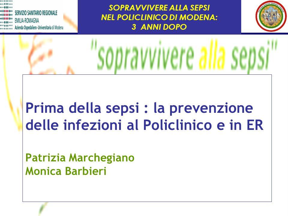Prima della sepsi : la prevenzione delle infezioni al Policlinico e in ER Patrizia Marchegiano Monica Barbieri SOPRAVVIVERE ALLA SEPSI NEL POLICLINICO