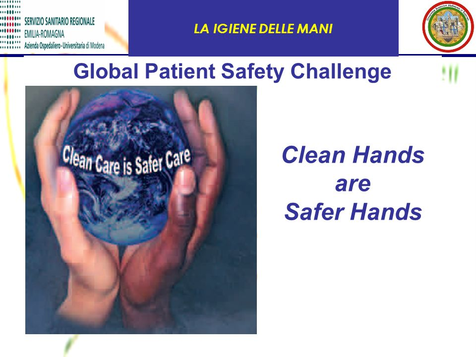 Clean Hands are Safer Hands Global Patient Safety Challenge LA IGIENE DELLE MANI