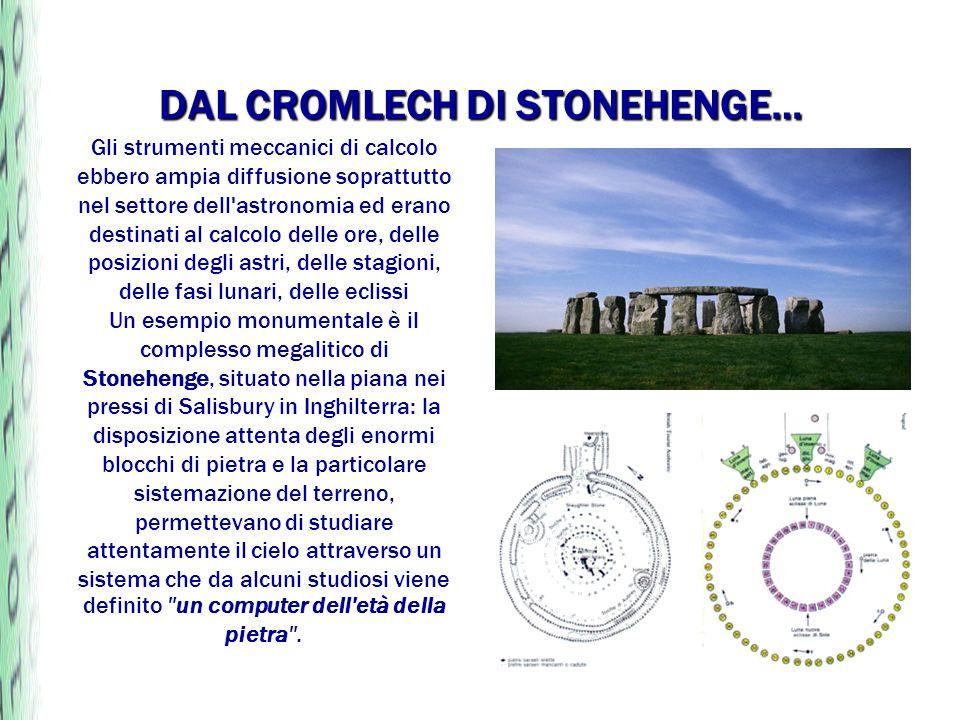 DAL CROMLECH DI STONEHENGE… Gli strumenti meccanici di calcolo ebbero ampia diffusione soprattutto nel settore dell'astronomia ed erano destinati al c