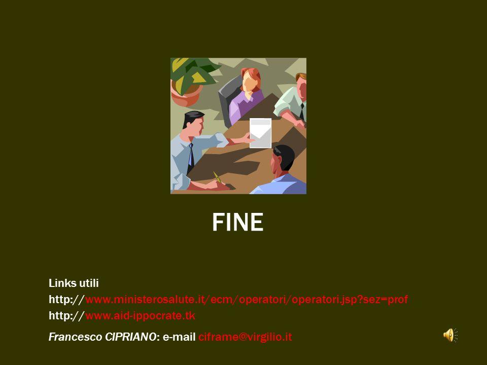 FINE Links utili http://www.ministerosalute.it/ecm/operatori/operatori.jsp?sez=prof http://www.aid-ippocrate.tk Francesco CIPRIANO: e-mail ciframe@vir