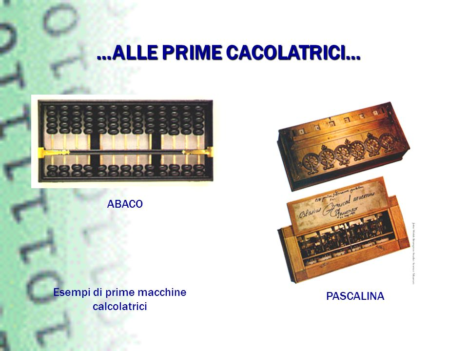 ABACO PASCALINA …ALLE PRIME CACOLATRICI… Esempi di prime macchine calcolatrici