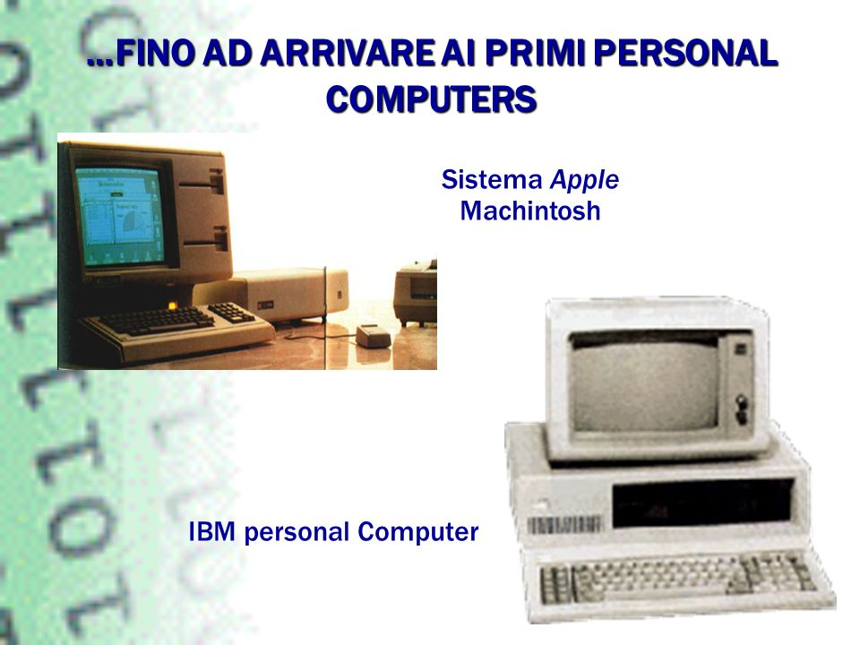 …FINO AD ARRIVARE AI PRIMI PERSONAL COMPUTERS Sistema Apple Machintosh IBM personal Computer