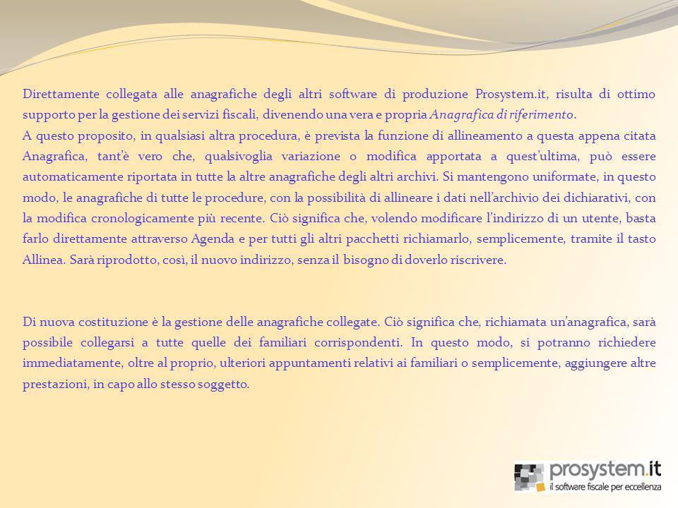 Direttamente collegata alle anagrafiche degli altri software di produzione Prosystem.it, risulta di ottimo supporto per la gestione dei servizi fiscal