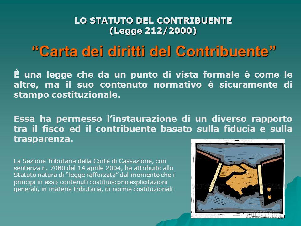13 Carta dei diritti del Contribuente LO STATUTO DEL CONTRIBUENTE (Legge 212/2000) È una legge che da un punto di vista formale è come le altre, ma il