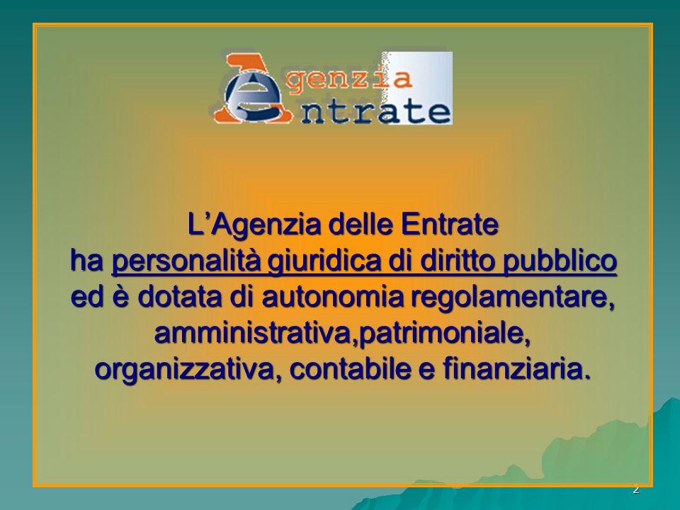 2 LAgenzia delle Entrate ha personalità giuridica di diritto pubblico ed è dotata di autonomia regolamentare, amministrativa,patrimoniale, organizzati