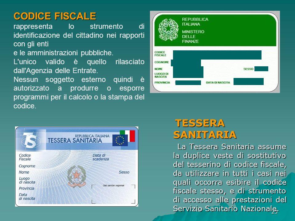23 TESSERA SANITARIA TESSERA SANITARIA La Tessera Sanitaria assume la duplice veste di sostitutivo del tesserino di codice fiscale, da utilizzare in t