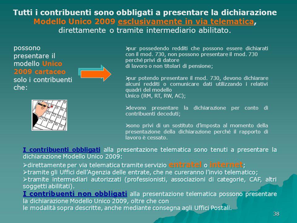 38 Tutti i contribuenti sono obbligati a presentare la dichiarazione Modello Unico 2009 esclusivamente in via telematica, direttamente o tramite inter