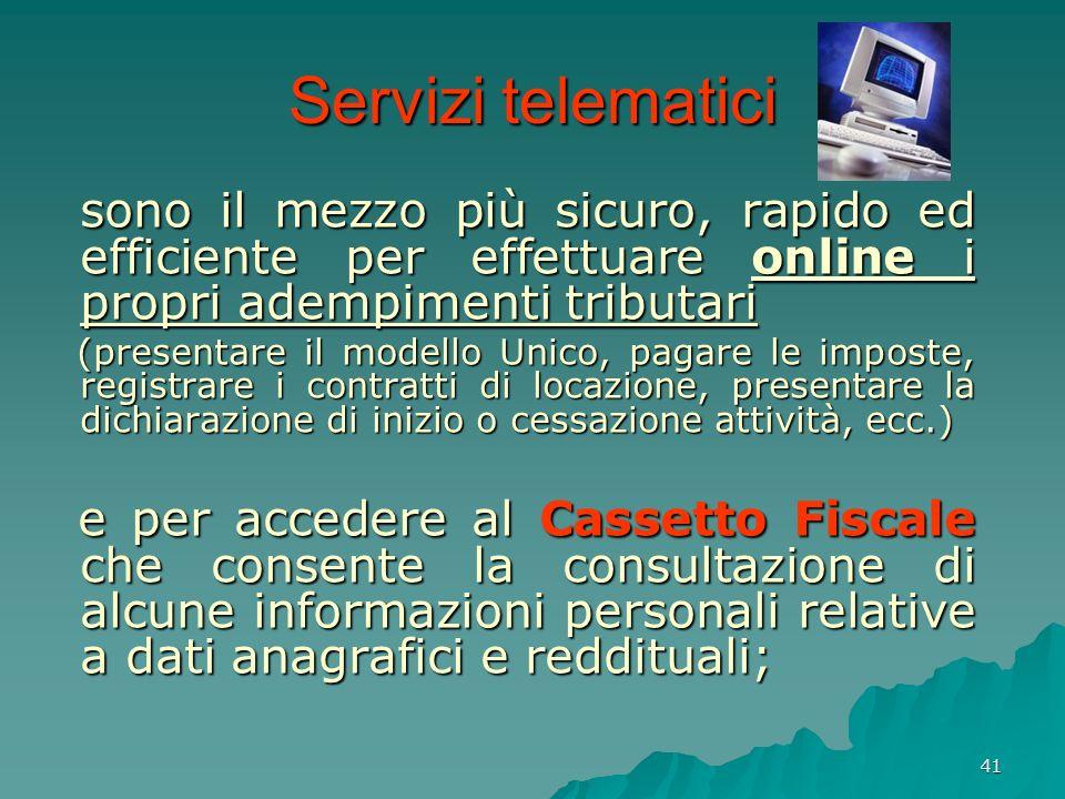 41 Servizi telematici sono il mezzo più sicuro, rapido ed efficiente per effettuare online i propri adempimenti tributari sono il mezzo più sicuro, ra