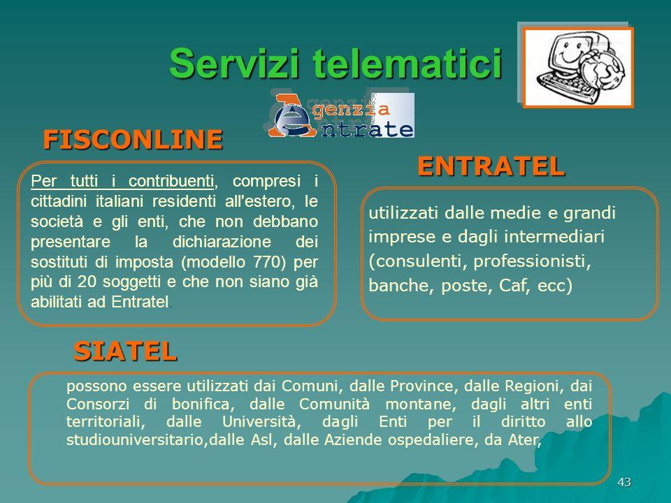 43 Servizi telematici FISCONLINE ENTRATEL SIATEL utilizzati dalle medie e grandi imprese e dagli intermediari (consulenti, professionisti, banche, pos