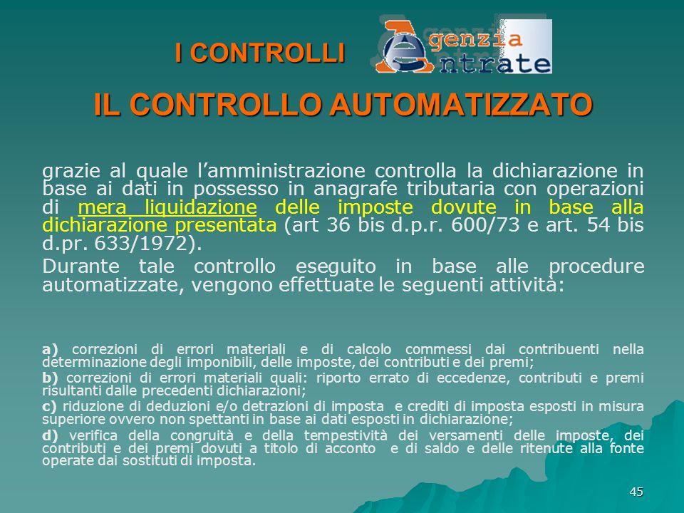 45 I CONTROLLI IL CONTROLLO AUTOMATIZZATO grazie al quale lamministrazione controlla la dichiarazione in base ai dati in possesso in anagrafe tributar