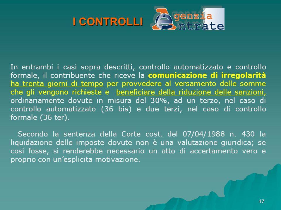 47 I CONTROLLI In entrambi i casi sopra descritti, controllo automatizzato e controllo formale, il contribuente che riceve la comunicazione di irregol