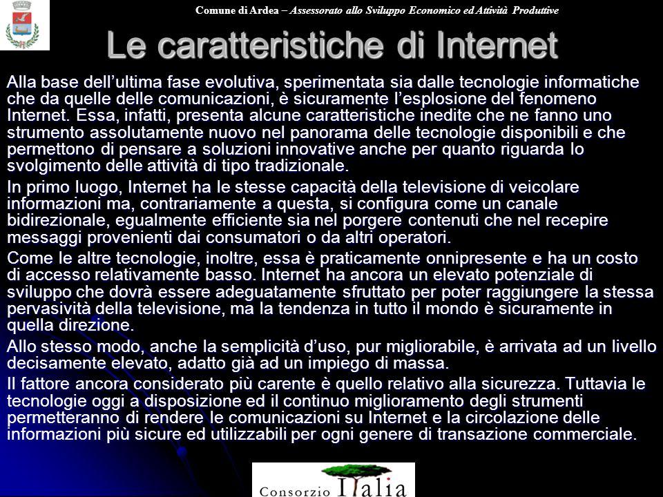Comune di Ardea – Assessorato allo Sviluppo Economico ed Attività Produttive Le caratteristiche di Internet Alla base dellultima fase evolutiva, speri