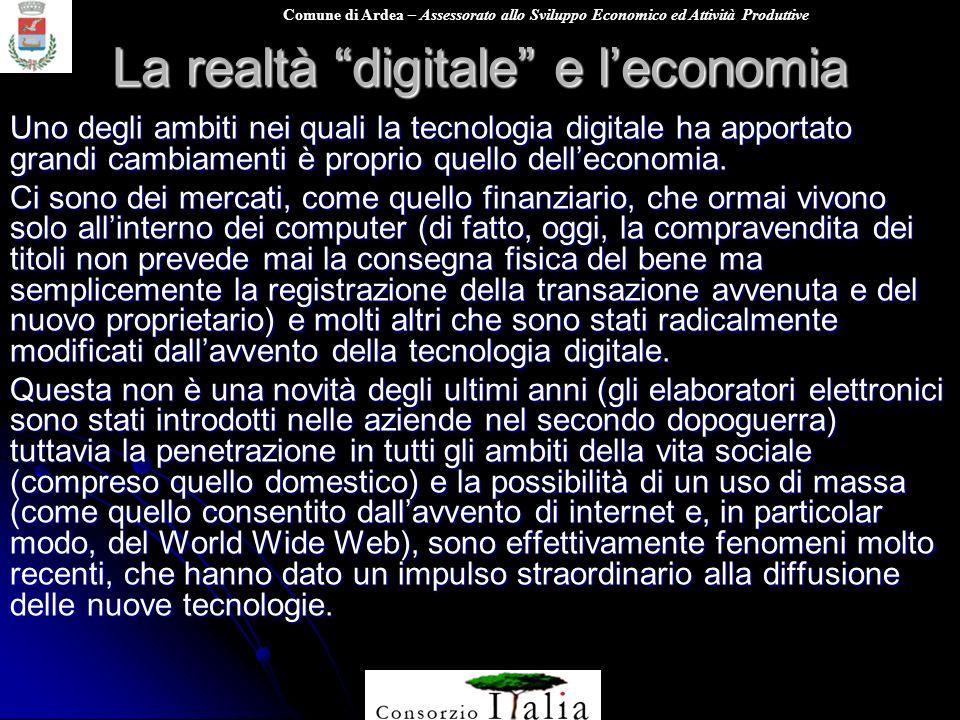 Comune di Ardea – Assessorato allo Sviluppo Economico ed Attività Produttive La realtà digitale e leconomia Uno degli ambiti nei quali la tecnologia d