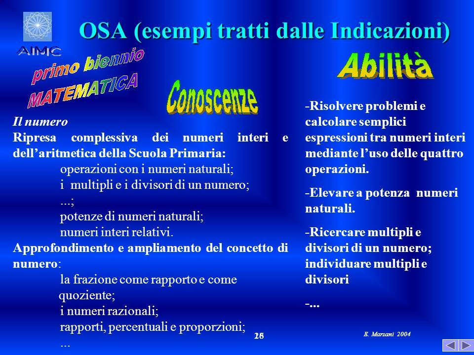 E. Marzani 2004 18 26 E. Marzani 2004 OSA (esempi tratti dalle Indicazioni) Il numero Ripresa complessiva dei numeri interi e dellaritmetica della Scu