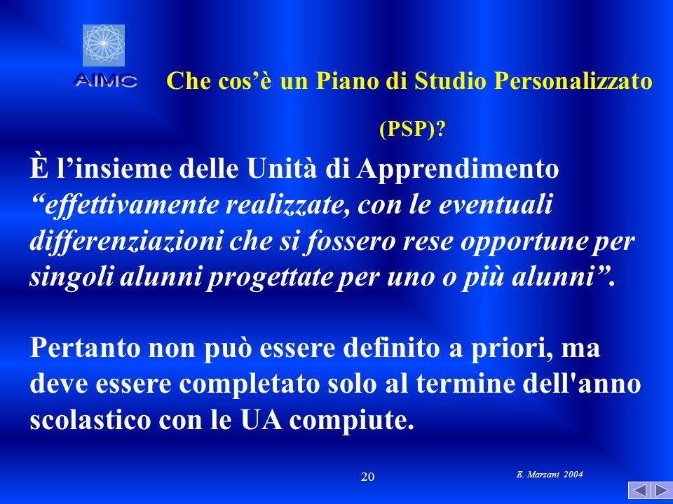 E. Marzani 2004 20 Che cosè un Piano di Studio Personalizzato (PSP)? È linsieme delle Unità di Apprendimento effettivamente realizzate, con le eventua
