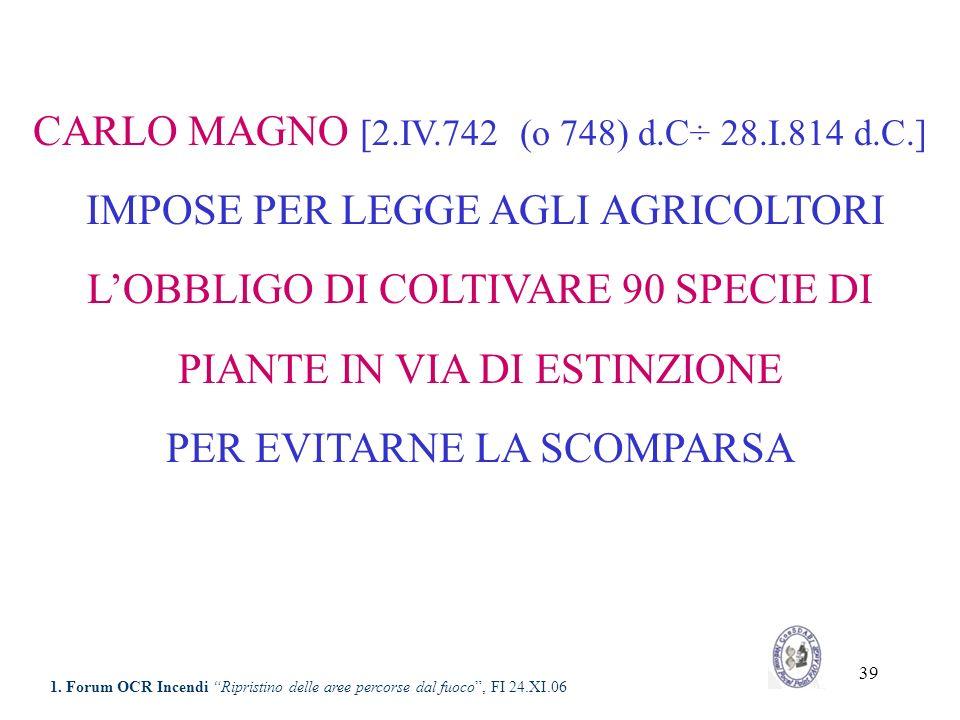 39 CARLO MAGNO [2.IV.742 (o 748) d.C÷ 28.I.814 d.C.] IMPOSE PER LEGGE AGLI AGRICOLTORI LOBBLIGO DI COLTIVARE 90 SPECIE DI PIANTE IN VIA DI ESTINZIONE