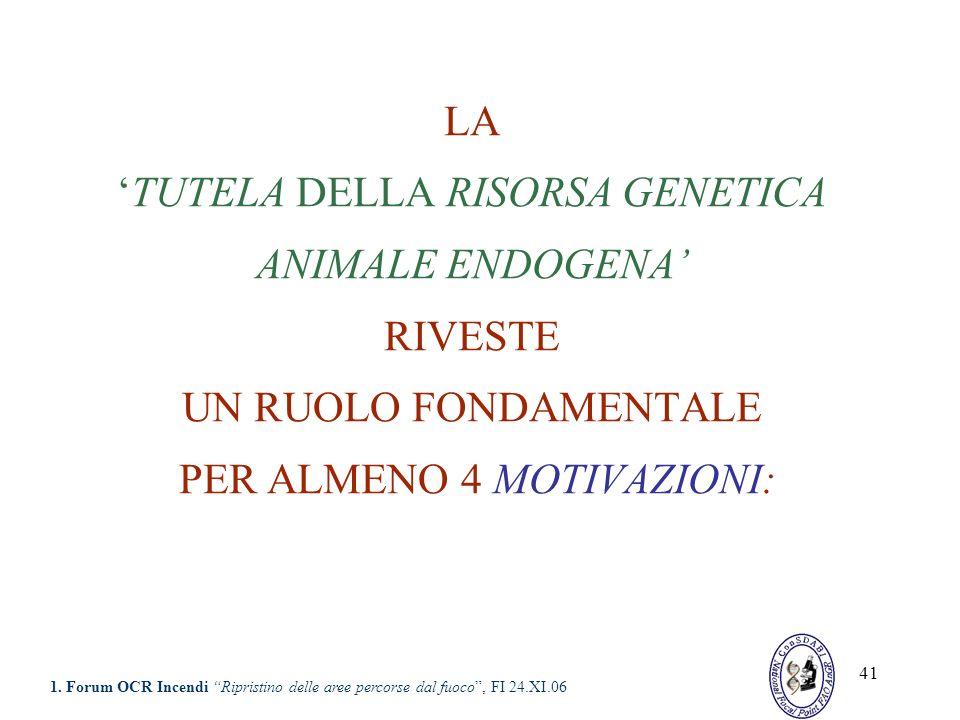 41 LATUTELA DELLA RISORSA GENETICA ANIMALE ENDOGENA RIVESTE UN RUOLO FONDAMENTALE PER ALMENO 4 MOTIVAZIONI: 1. Forum OCR Incendi Ripristino delle aree