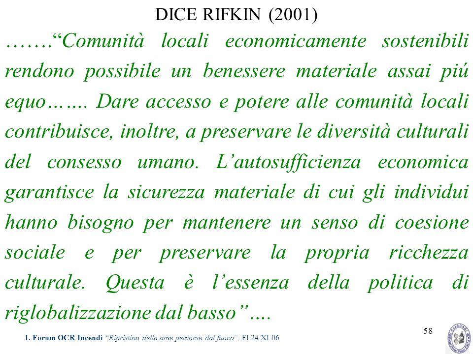 58 DICE RIFKIN (2001) …….Comunità locali economicamente sostenibili rendono possibile un benessere materiale assai piú equo……. Dare accesso e potere a