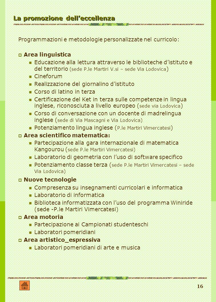 16 La promozione delleccellenza Programmazioni e metodologie personalizzate nel curricolo: Area linguistica Educazione alla lettura attraverso le bibl