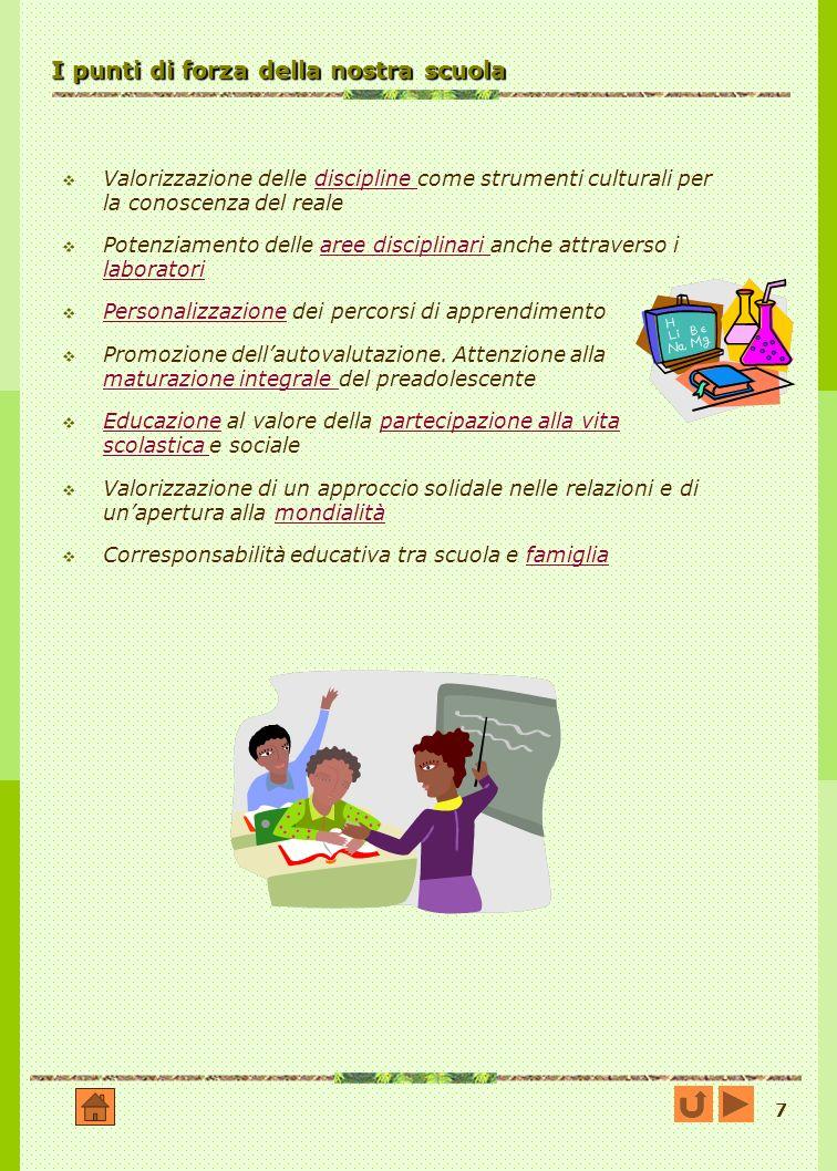 7 I punti di forza della nostra scuola Valorizzazione delle discipline come strumenti culturali per la conoscenza del realediscipline Potenziamento de