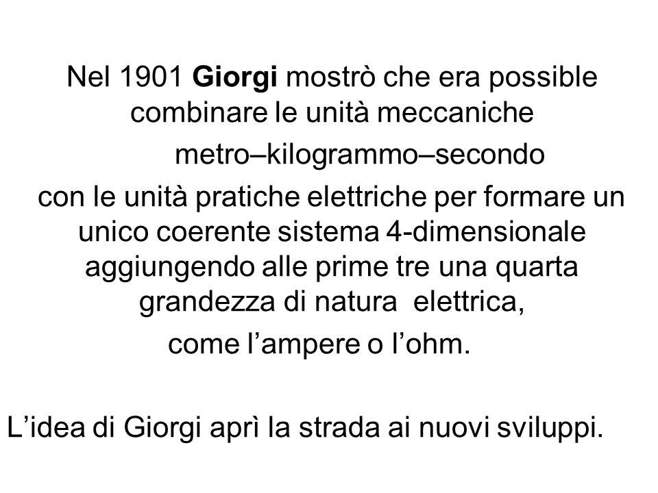 Nel 1901 Giorgi mostrò che era possible combinare le unità meccaniche metro–kilogrammo–secondo con le unità pratiche elettriche per formare un unico coerente sistema 4-dimensionale aggiungendo alle prime tre una quarta grandezza di natura elettrica, come lampere o lohm.
