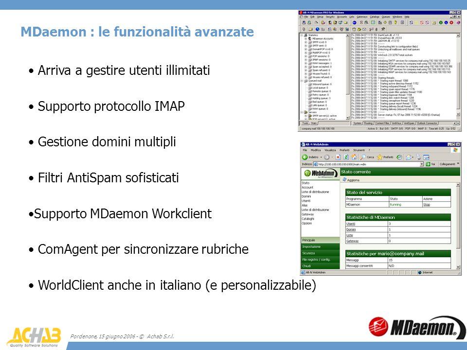 Pordenone, 15 giugno 2006 - © Achab S.r.l. MDaemon : le funzionalità avanzate Arriva a gestire utenti illimitati Supporto protocollo IMAP Gestione dom