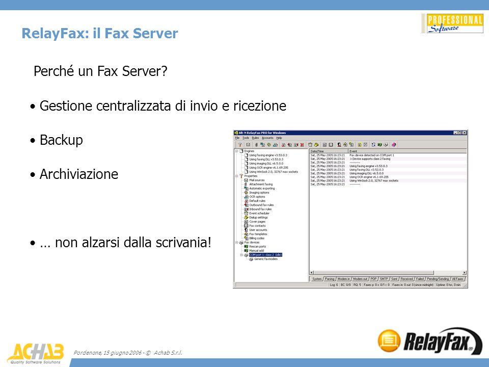 Pordenone, 15 giugno 2006 - © Achab S.r.l. RelayFax: il Fax Server Perché un Fax Server? Gestione centralizzata di invio e ricezione Backup Archiviazi