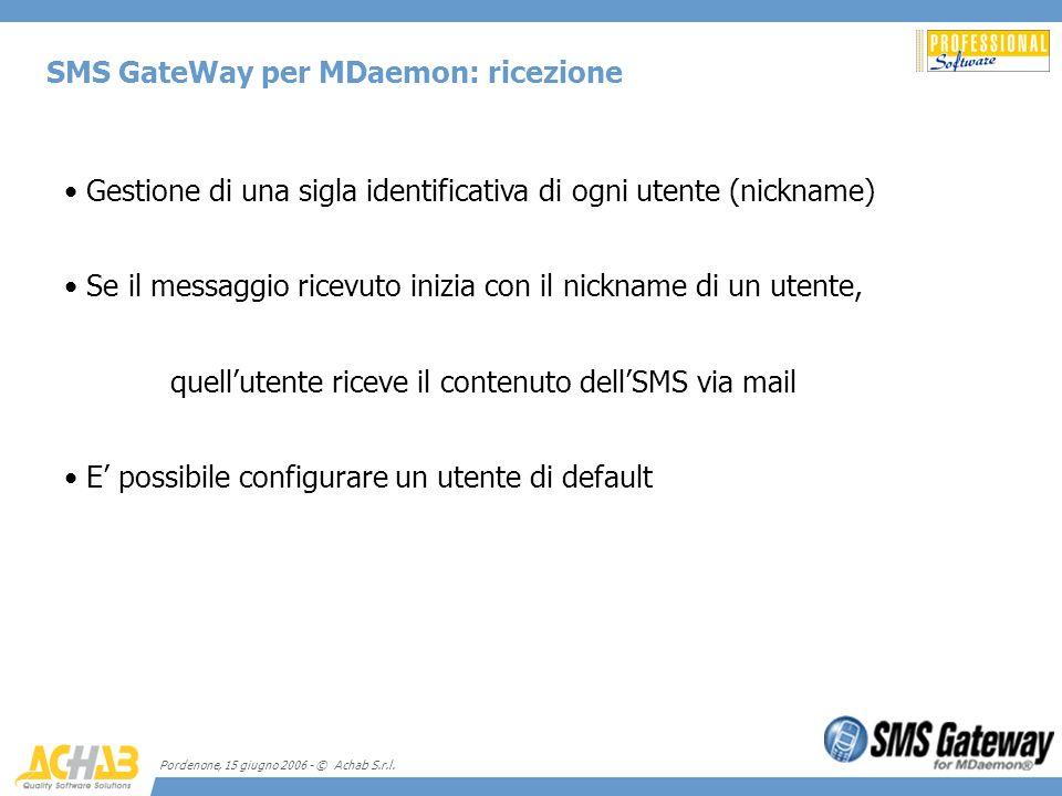 Pordenone, 15 giugno 2006 - © Achab S.r.l. SMS GateWay per MDaemon: ricezione Gestione di una sigla identificativa di ogni utente (nickname) Se il mes