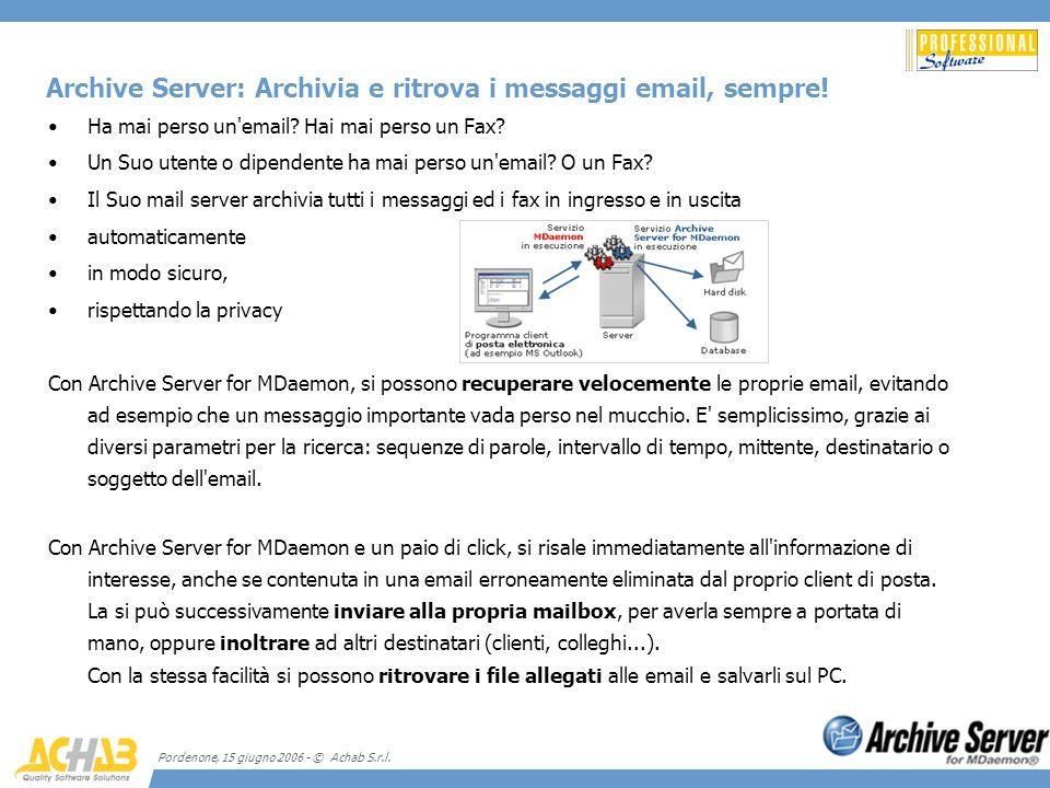 Pordenone, 15 giugno 2006 - © Achab S.r.l. Archive Server: Archivia e ritrova i messaggi email, sempre! Ha mai perso un'email? Hai mai perso un Fax? U