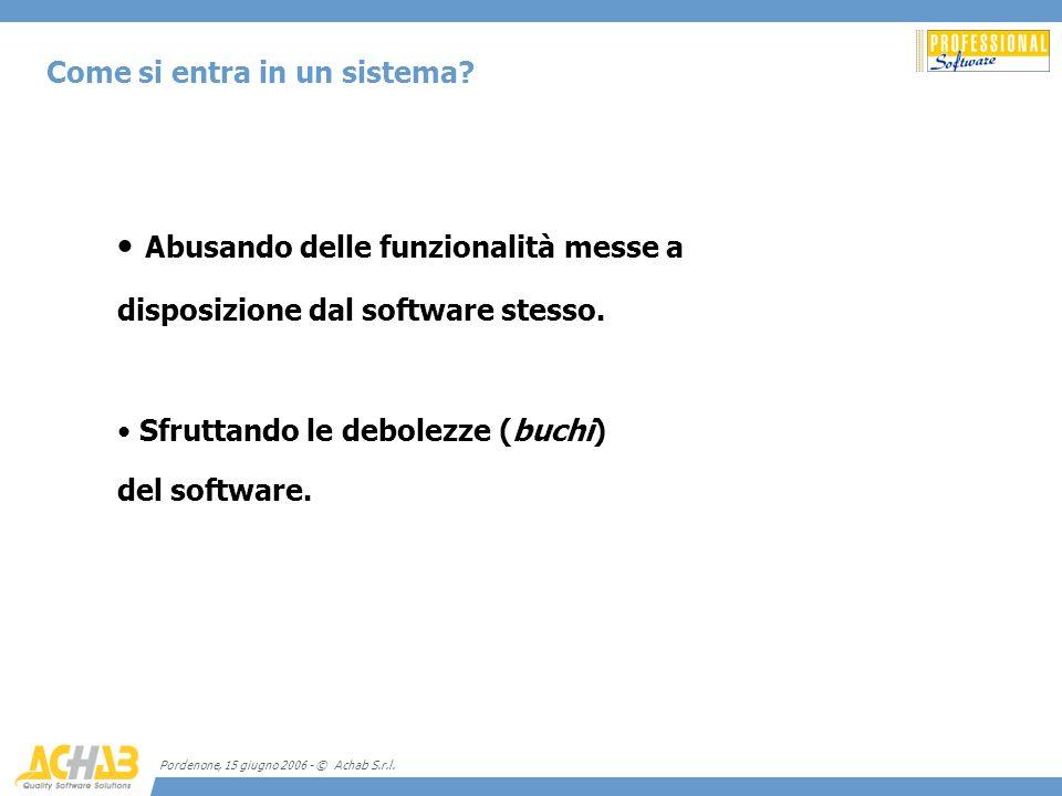 Pordenone, 15 giugno 2006 - © Achab S.r.l. Come si entra in un sistema? Abusando delle funzionalità messe a disposizione dal software stesso. Sfruttan