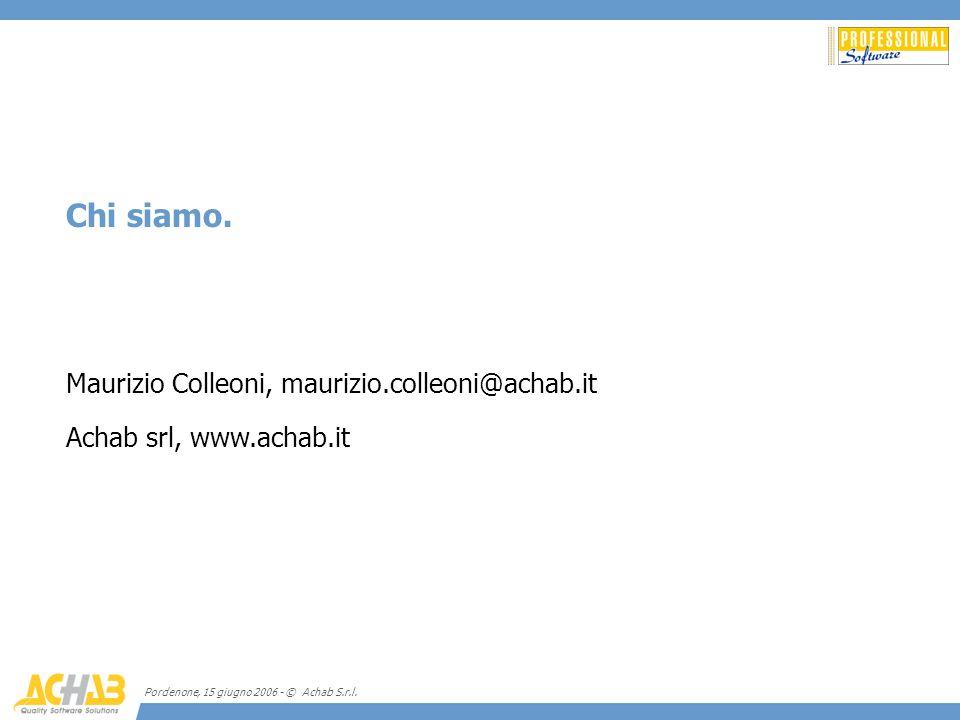 Pordenone, 15 giugno 2006 - © Achab S.r.l. Chi siamo. Maurizio Colleoni, maurizio.colleoni@achab.it Achab srl, www.achab.it