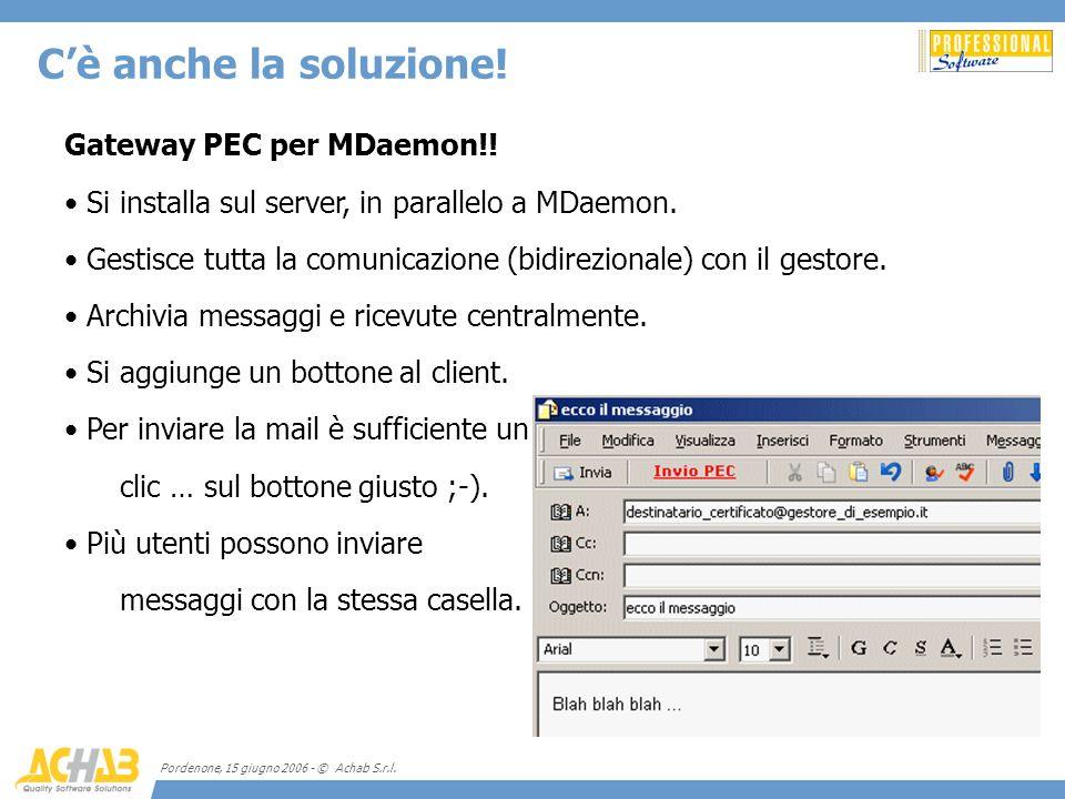 Pordenone, 15 giugno 2006 - © Achab S.r.l. Gateway PEC per MDaemon!! Si installa sul server, in parallelo a MDaemon. Gestisce tutta la comunicazione (