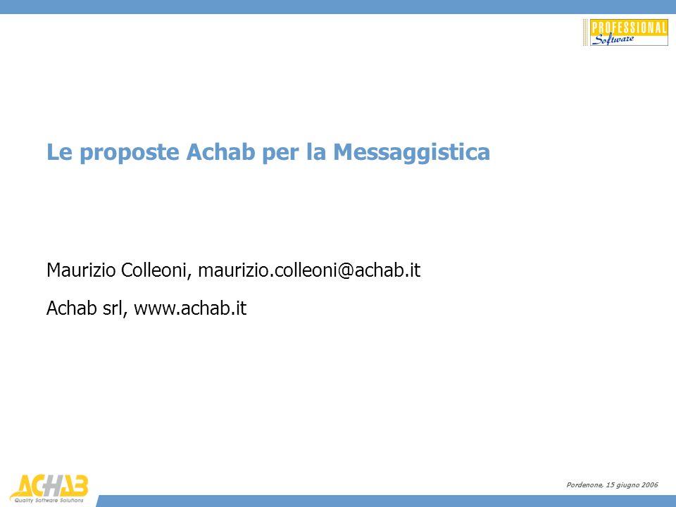 Conegliano, 14 giugno 2006 - © Achab S.r.l. Le proposte Achab per la Messaggistica Maurizio Colleoni, maurizio.colleoni@achab.it Achab srl, www.achab.
