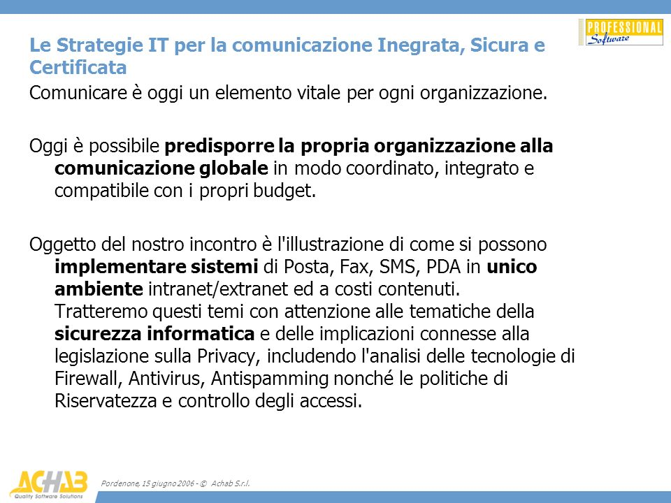 Pordenone, 15 giugno 2006 - © Achab S.r.l. Le Strategie IT per la comunicazione Inegrata, Sicura e Certificata Comunicare è oggi un elemento vitale pe