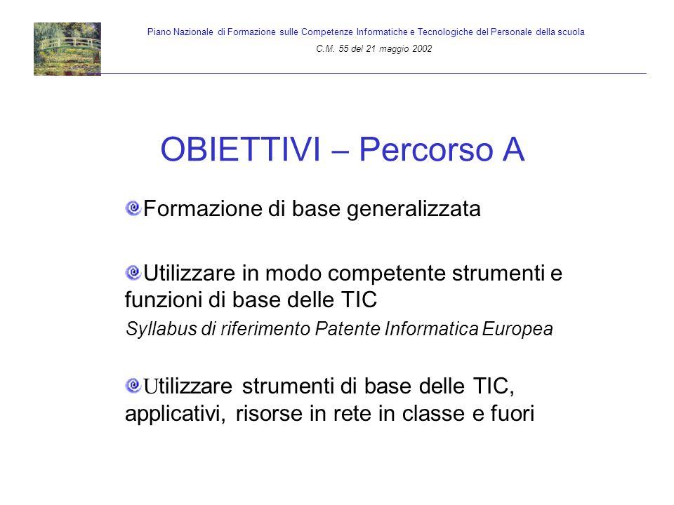 OBIETTIVI – Percorso A Formazione di base generalizzata Utilizzare in modo competente strumenti e funzioni di base delle TIC Syllabus di riferimento P