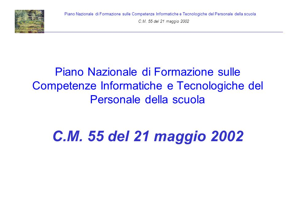 Piano Nazionale di Formazione sulle Competenze Informatiche e Tecnologiche del Personale della scuola C.M. 55 del 21 maggio 2002 Piano Nazionale di Fo