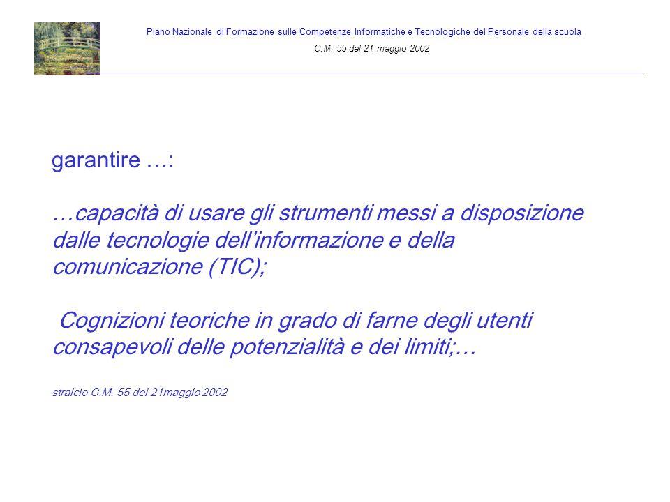 garantire …: …capacità di usare gli strumenti messi a disposizione dalle tecnologie dellinformazione e della comunicazione (TIC); Cognizioni teoriche
