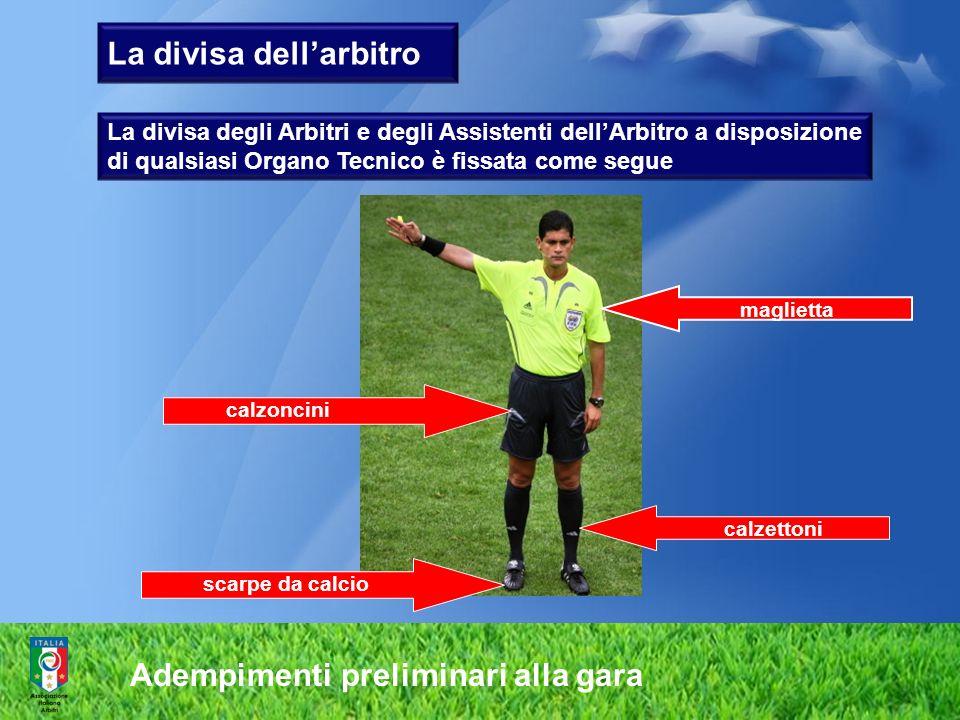 Adempimenti preliminari alla gara La divisa degli Arbitri e degli Assistenti dellArbitro a disposizione di qualsiasi Organo Tecnico è fissata come seg